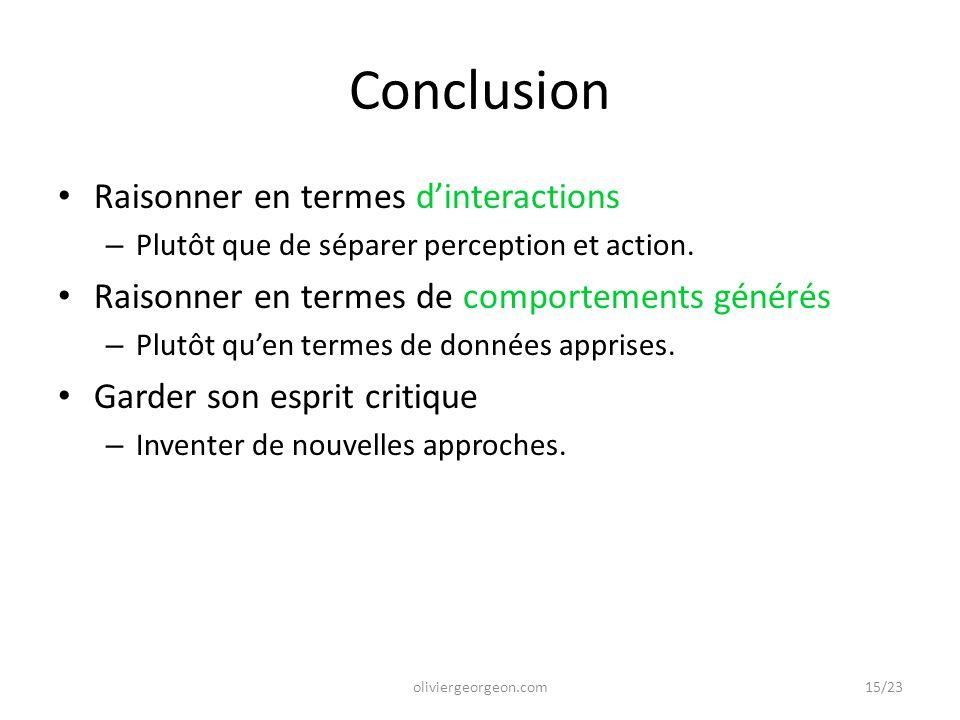 Conclusion Raisonner en termes d'interactions – Plutôt que de séparer perception et action. Raisonner en termes de comportements générés – Plutôt qu'e