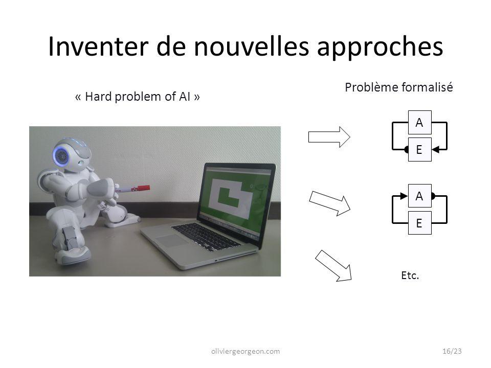 Inventer de nouvelles approches « Hard problem of AI » Problème formalisé Etc. oliviergeorgeon.com A E A E 16/23