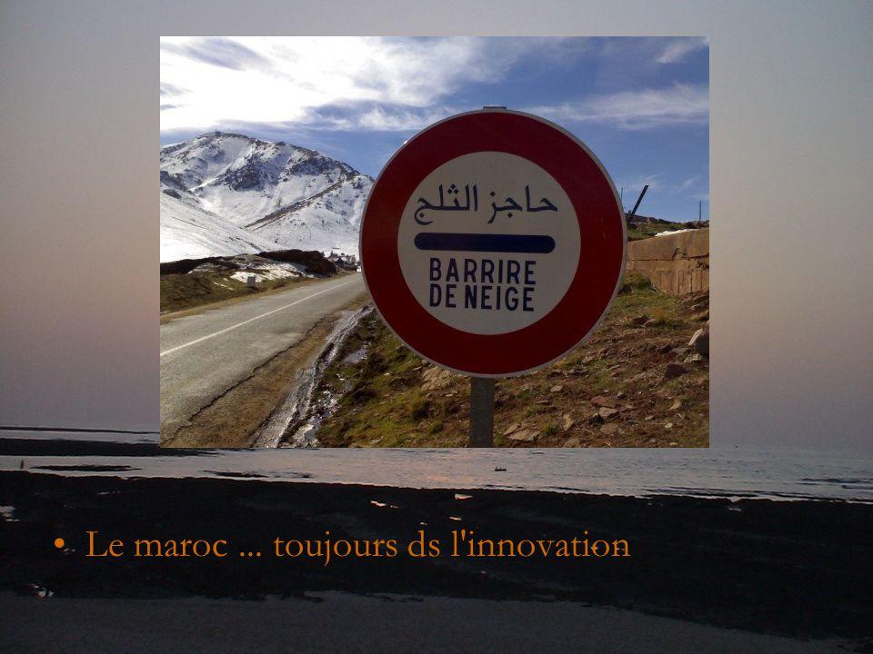 Le maroc... toujours ds l innovation