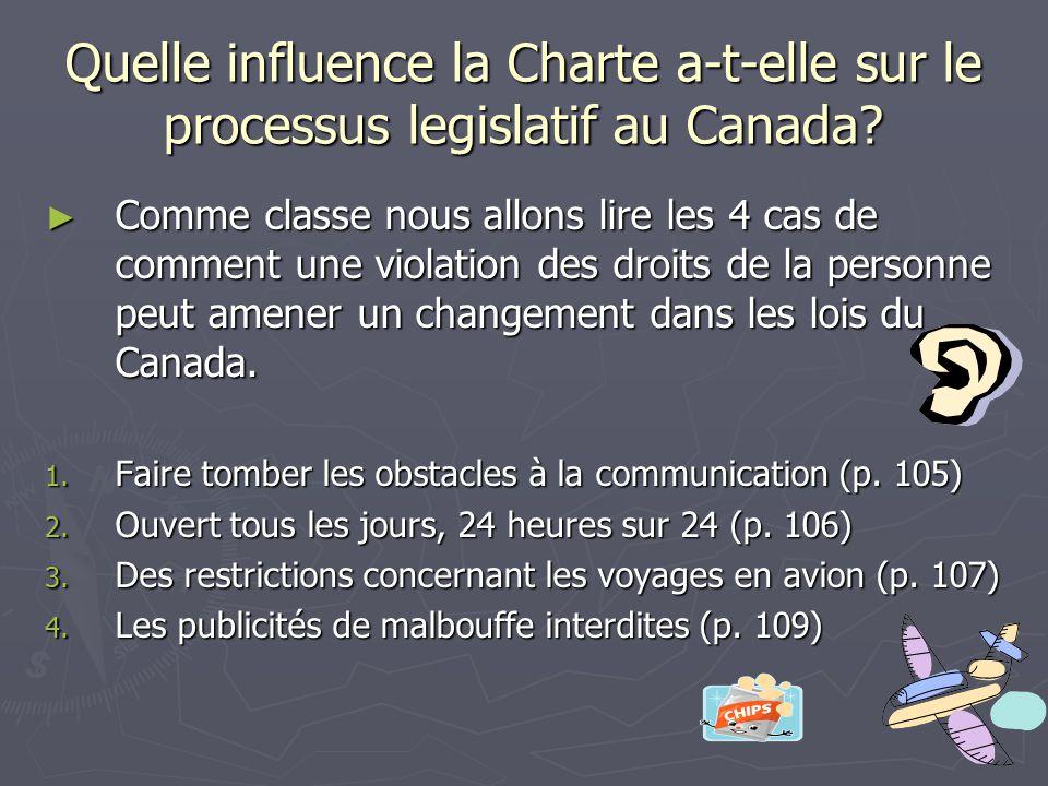 Quelle influence la Charte a-t-elle sur le processus legislatif au Canada? ► Comme classe nous allons lire les 4 cas de comment une violation des droi