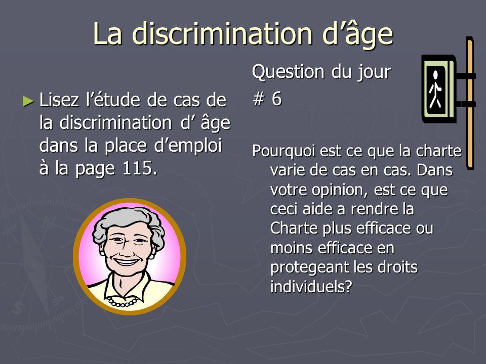 La discrimination d'âge ► Lisez l'étude de cas de la discrimination d' âge dans la place d'emploi à la page 115. Question du jour # 6 Pourquoi est ce