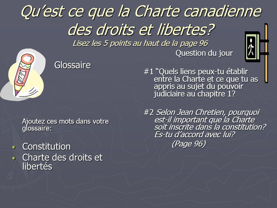 Qu'est ce que la Charte canadienne des droits et libertes? Lisez les 5 points au haut de la page 96 Glossaire Ajoutez ces mots dans votre glossaire: C