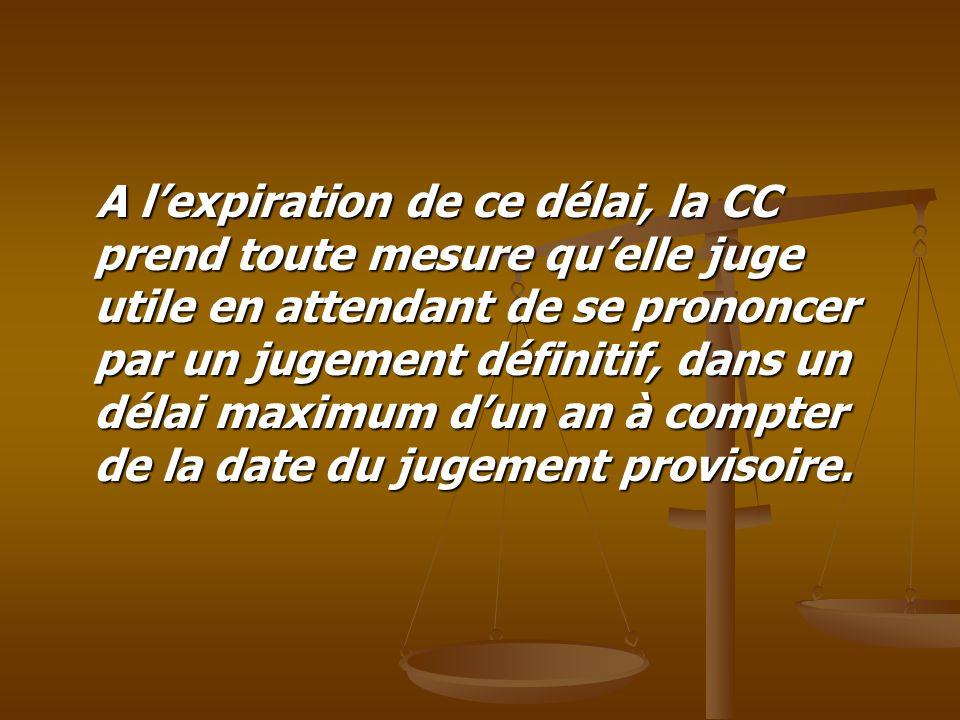 A l'expiration de ce délai, la CC prend toute mesure qu'elle juge utile en attendant de se prononcer par un jugement définitif, dans un délai maximum