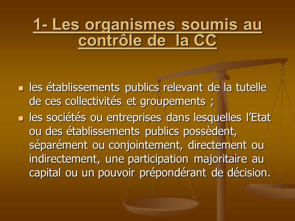 1- Les organismes soumis au contrôle de la CC 1- Les organismes soumis au contrôle de la CC les établissements publics relevant de la tutelle de ces c