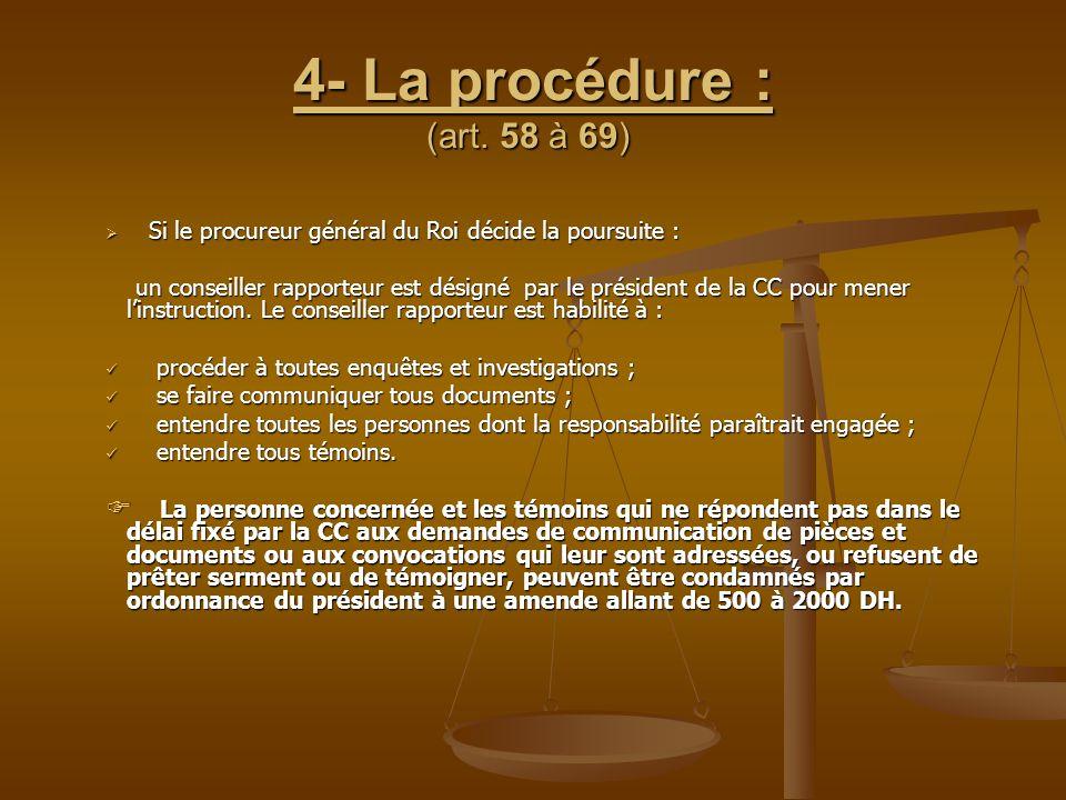 4- La procédure : (art. 58 à 69) 4- La procédure : (art. 58 à 69)  Si le procureur général du Roi décide la poursuite : un conseiller rapporteur est