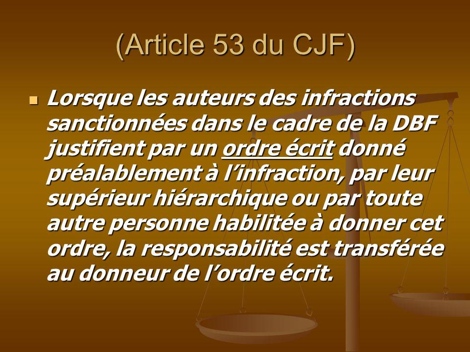 (Article 53 du CJF) Lorsque les auteurs des infractions sanctionnées dans le cadre de la DBF justifient par un ordre écrit donné préalablement à l'inf