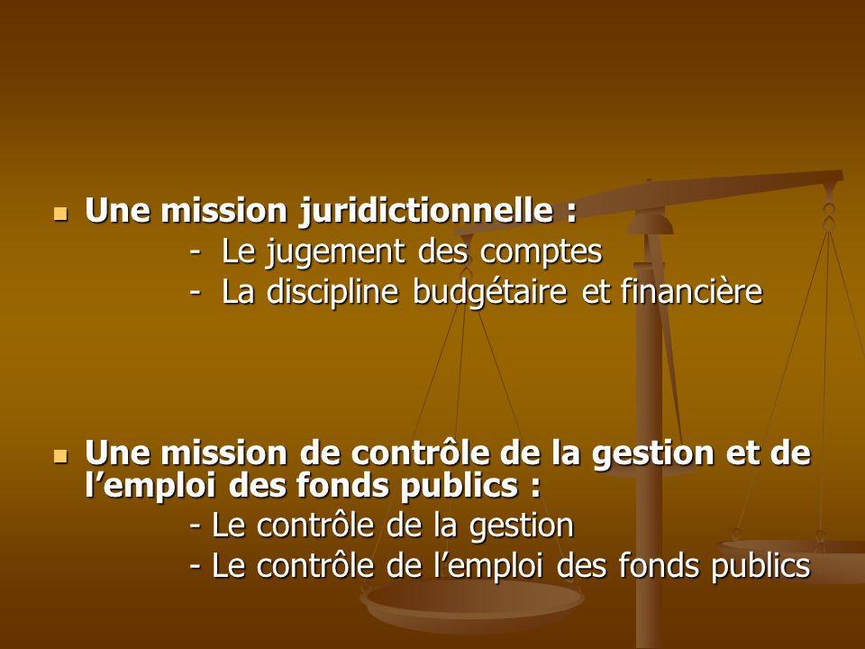 Une mission juridictionnelle : Une mission juridictionnelle : - Le jugement des comptes - Le jugement des comptes - La discipline budgétaire et financ