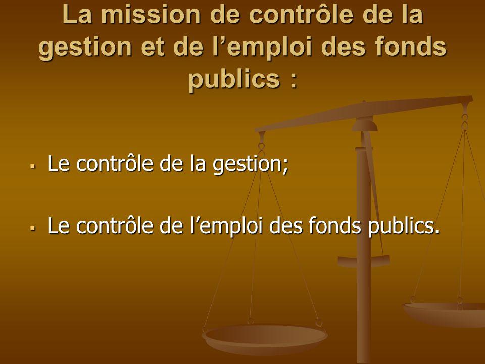 La mission de contrôle de la gestion et de l'emploi des fonds publics :  Le contrôle de la gestion;  Le contrôle de l'emploi des fonds publics.