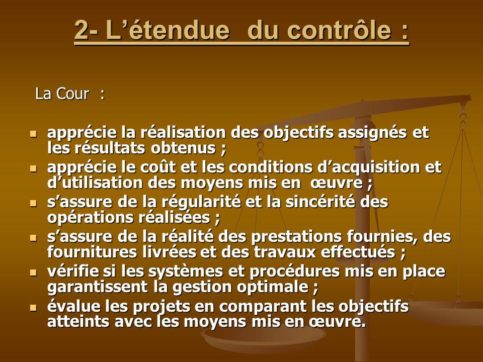 2- L'étendue du contrôle : La Cour : La Cour : apprécie la réalisation des objectifs assignés et les résultats obtenus ; apprécie la réalisation des o