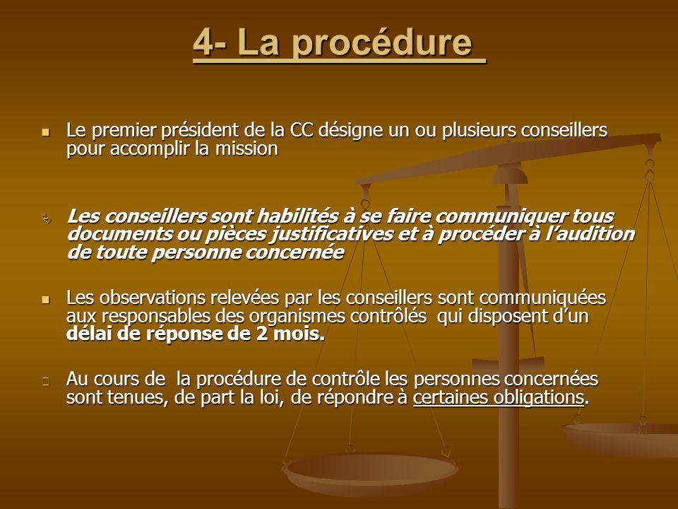 4- La procédure 4- La procédure Le premier président de la CC désigne un ou plusieurs conseillers pour accomplir la mission Le premier président de la