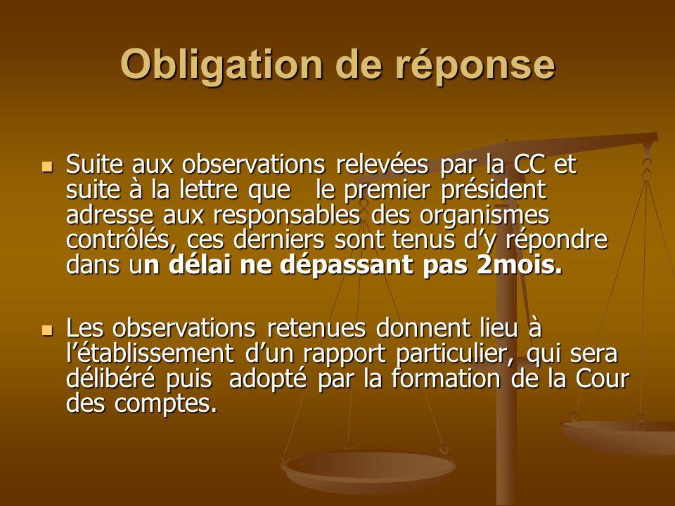Obligation de réponse Suite aux observations relevées par la CC et suite à la lettre que le premier président adresse aux responsables des organismes