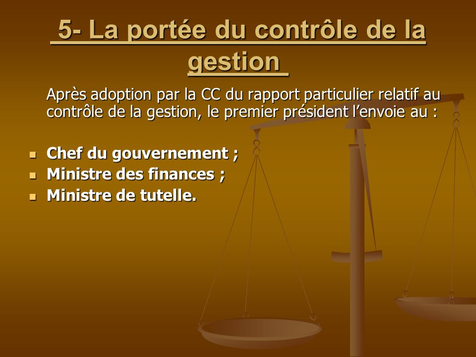 5- La portée du contrôle de la gestion 5- La portée du contrôle de la gestion Après adoption par la CC du rapport particulier relatif au contrôle de l