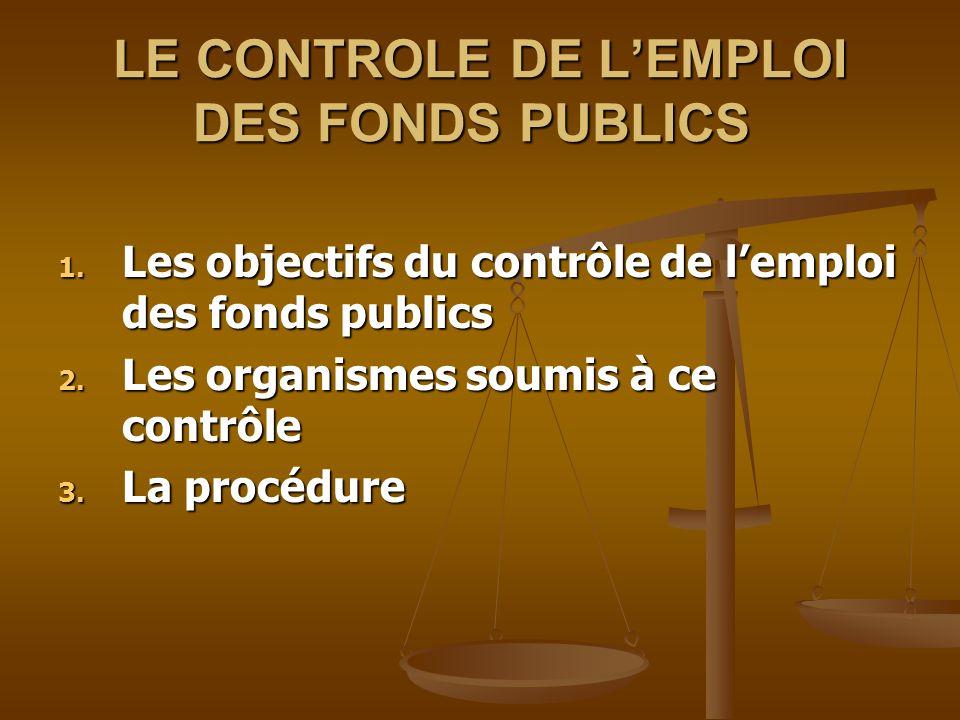 LE CONTROLE DE L'EMPLOI DES FONDS PUBLICS LE CONTROLE DE L'EMPLOI DES FONDS PUBLICS 1. Les objectifs du contrôle de l'emploi des fonds publics 1. Les