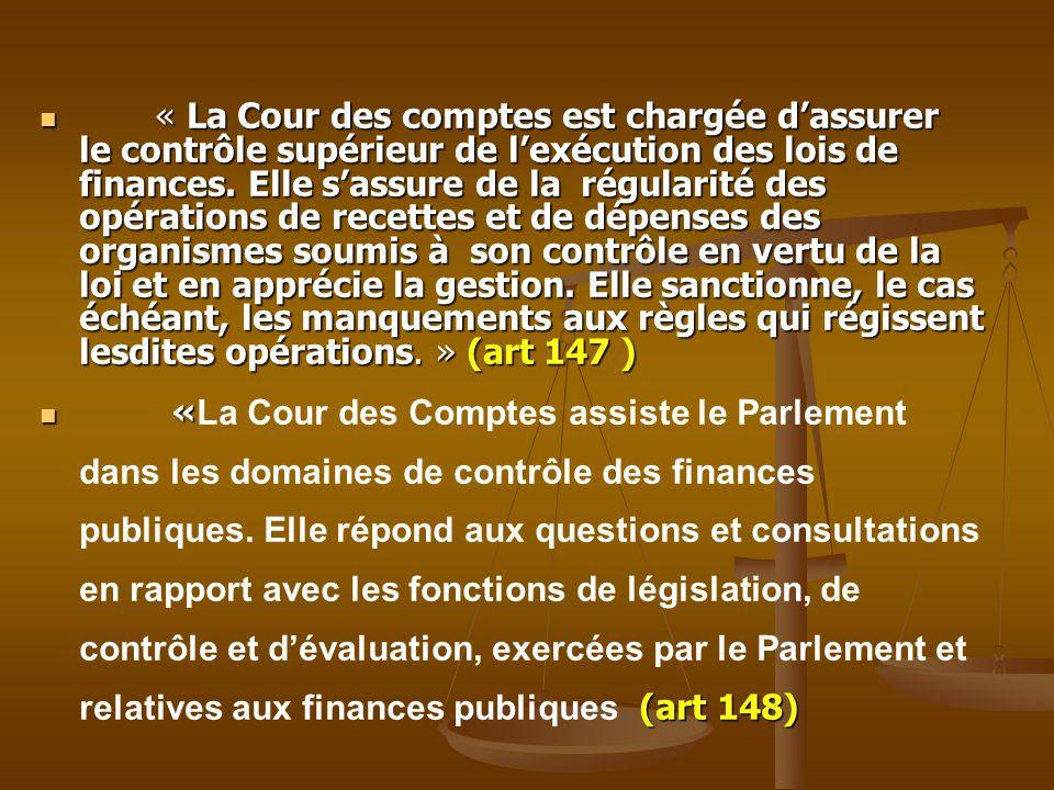 « La Cour des comptes est chargée d'assurer le contrôle supérieur de l'exécution des lois de finances. Elle s'assure de la régularité des opérations d
