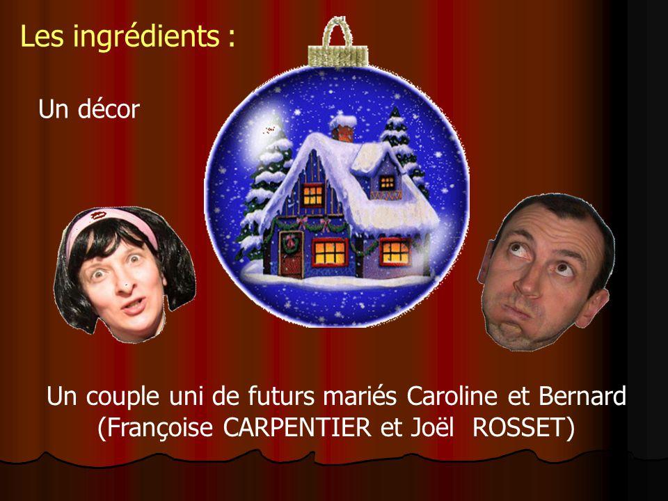 Un couple uni de futurs mariés Caroline et Bernard (Françoise CARPENTIER et Joël ROSSET) Les ingrédients : Un décor