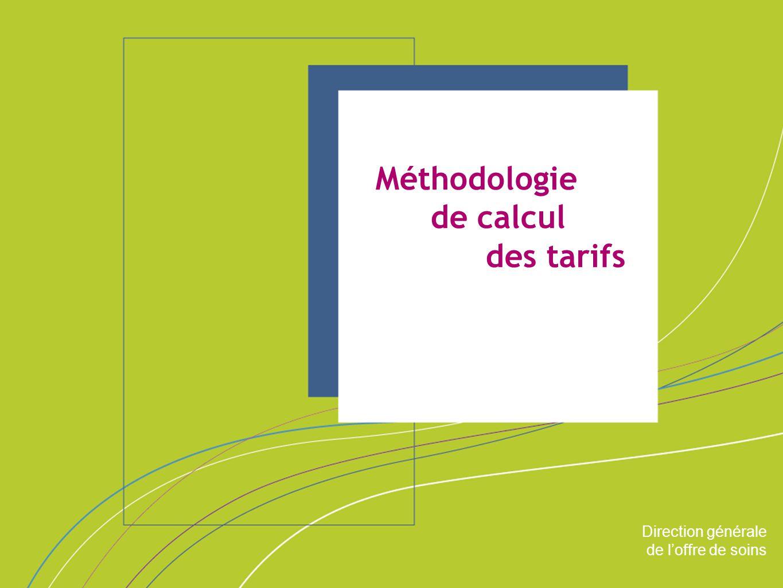 Direction générale de l'offre de soins ORGANISATION & MISSIONS Direction générale de l'offre de soins Méthodologie de calcul des tarifs