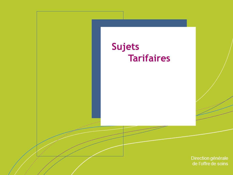 Direction générale de l'offre de soins ORGANISATION & MISSIONS Direction générale de l'offre de soins Sujets Tarifaires