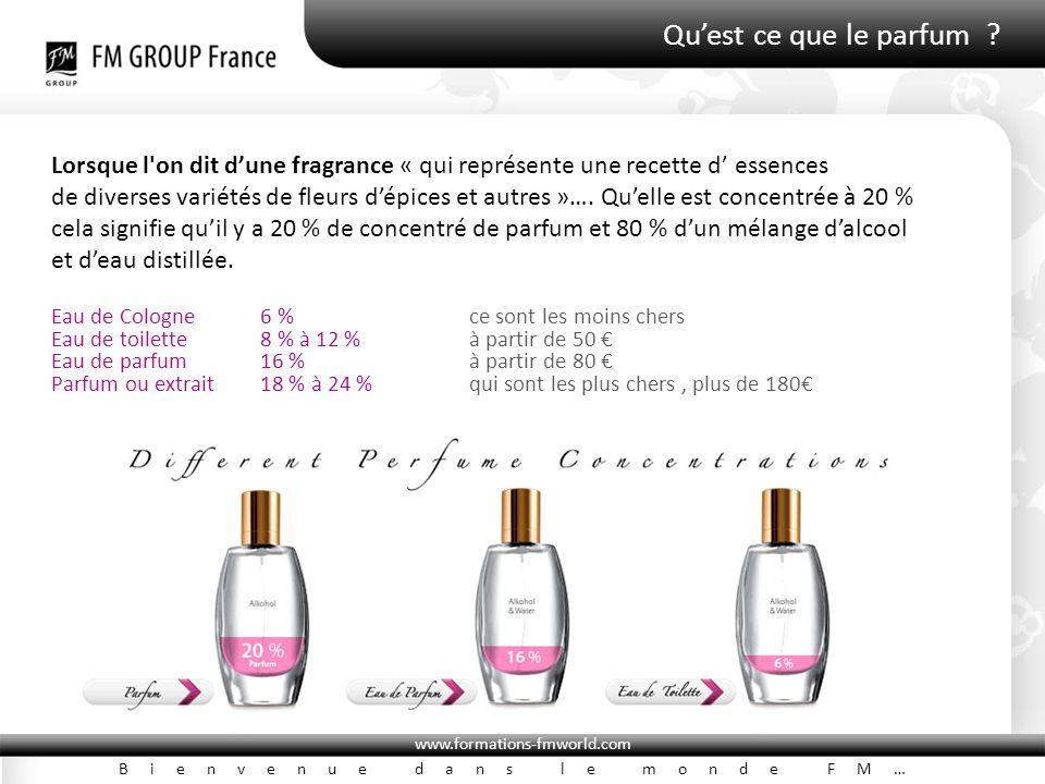 www.formations-fmworld.com Bienvenue dans le monde FM… Qu'est ce que le parfum ? Lorsque l'on dit d'une fragrance « qui représente une recette d' esse