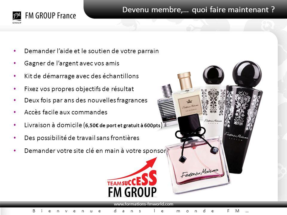 www.formations-fmworld.com Bienvenue dans le monde FM… Devenu membre,… quoi faire maintenant ? Demander l'aide et le soutien de votre parrain Gagner d