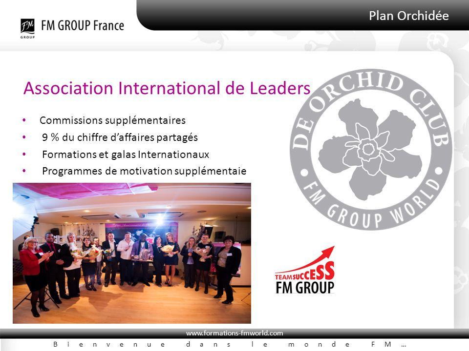 www.formations-fmworld.com Bienvenue dans le monde FM… Plan Orchidée Association International de Leaders Commissions supplémentaires 9 % du chiffre d'affaires partagés Formations et galas Internationaux Programmes de motivation supplémentaie