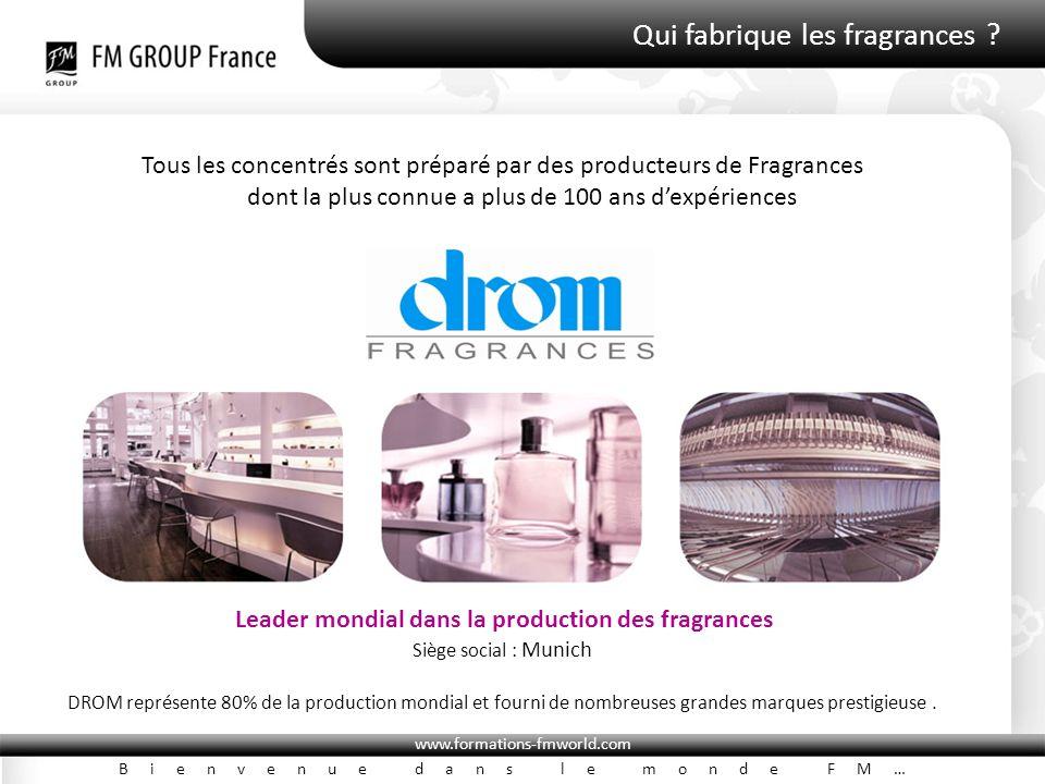 www.formations-fmworld.com Bienvenue dans le monde FM… Qui fabrique les fragrances ? Tous les concentrés sont préparé par des producteurs de Fragrance