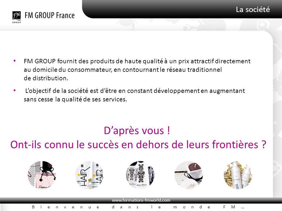 www.formations-fmworld.com Bienvenue dans le monde FM… La société FM GROUP fournit des produits de haute qualité à un prix attractif directement au domicile du consommateur, en contournant le réseau traditionnel de distribution.