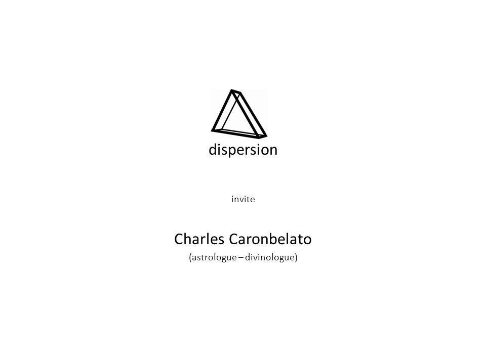 dispersion invite Charles Caronbelato (astrologue – divinologue)