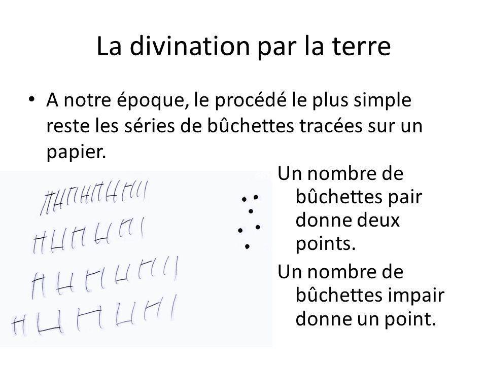 La divination par la terre A notre époque, le procédé le plus simple reste les séries de bûchettes tracées sur un papier. Un nombre de bûchettes pair