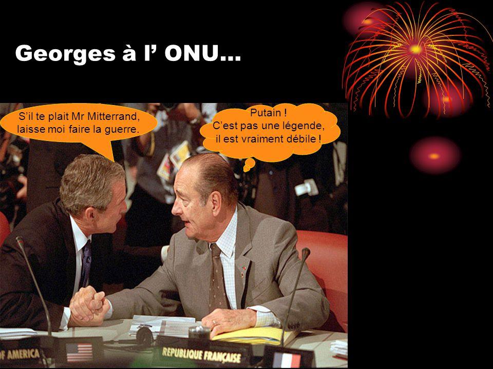 Georges à l' ONU… S'il te plait Mr Mitterrand, laisse moi faire la guerre.
