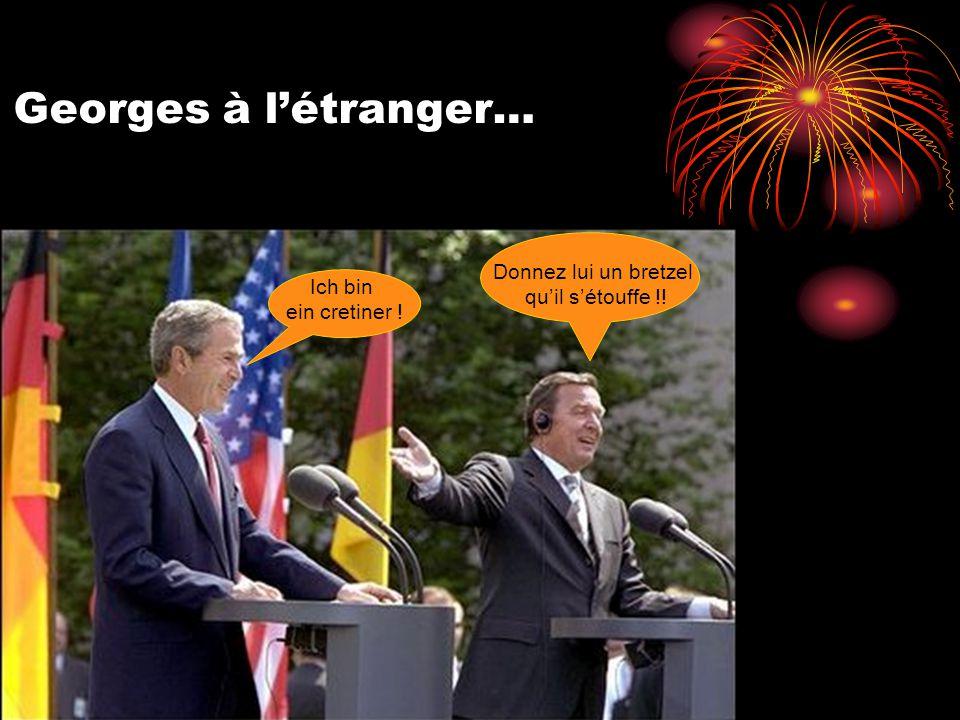 Georges à l'étranger… Ich bin ein cretiner ! Donnez lui un bretzel qu'il s'étouffe !!