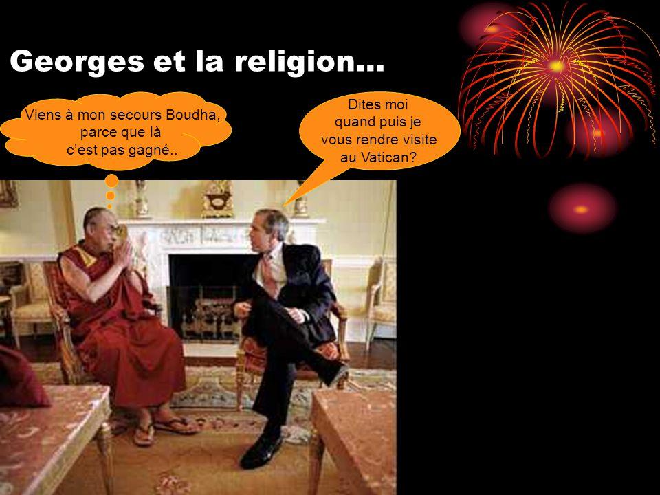 Georges et la religion… Viens à mon secours Boudha, parce que là c'est pas gagné..