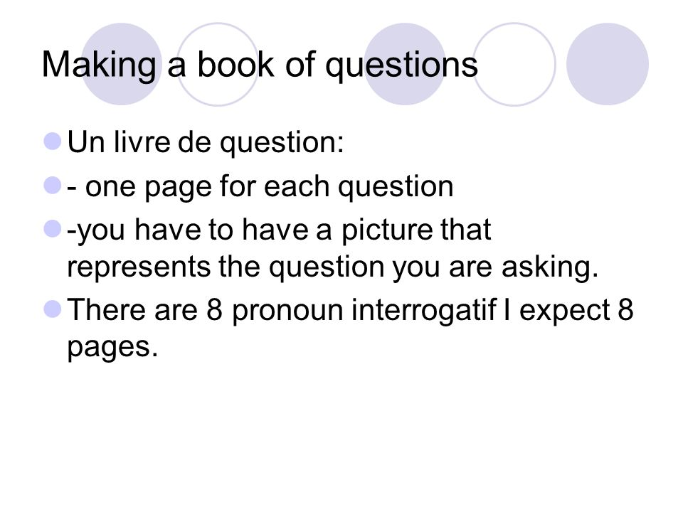 Making a book of questions Un livre de question: - one page for each question -you have to have a picture that represents the question you are asking.