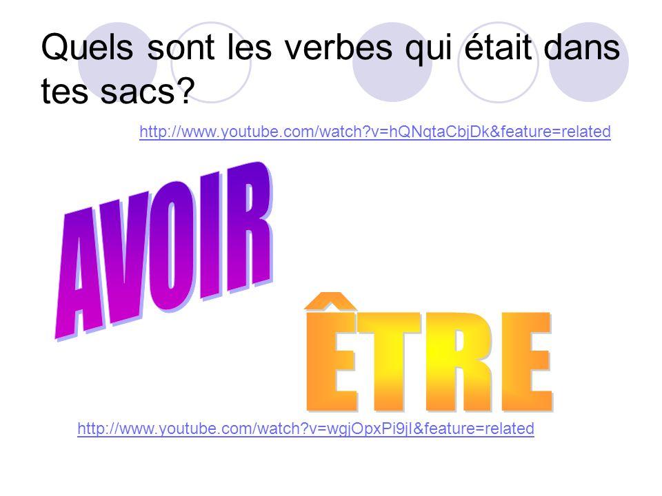 Quels sont les verbes qui était dans tes sacs? http://www.youtube.com/watch?v=hQNqtaCbjDk&feature=related http://www.youtube.com/watch?v=wgjOpxPi9jI&f