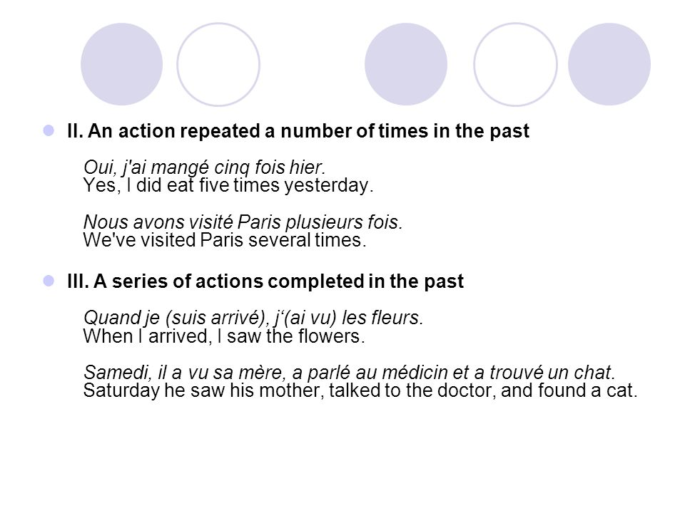 II.An action repeated a number of times in the past Oui, j ai mangé cinq fois hier.