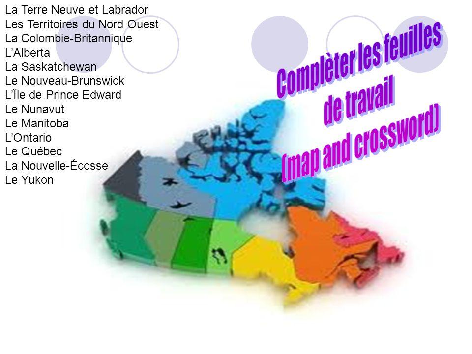 La Terre Neuve et Labrador Les Territoires du Nord Ouest La Colombie-Britannique L'Alberta La Saskatchewan Le Nouveau-Brunswick L'Île de Prince Edward Le Nunavut Le Manitoba L'Ontario Le Québec La Nouvelle-Écosse Le Yukon