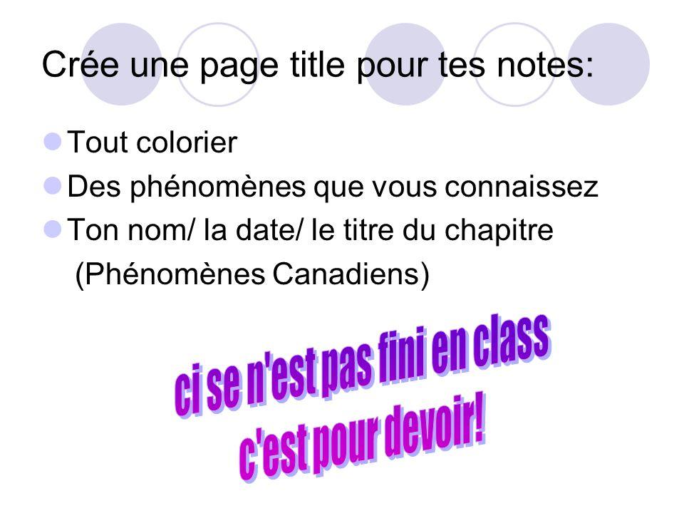Crée une page title pour tes notes: Tout colorier Des phénomènes que vous connaissez Ton nom/ la date/ le titre du chapitre (Phénomènes Canadiens)