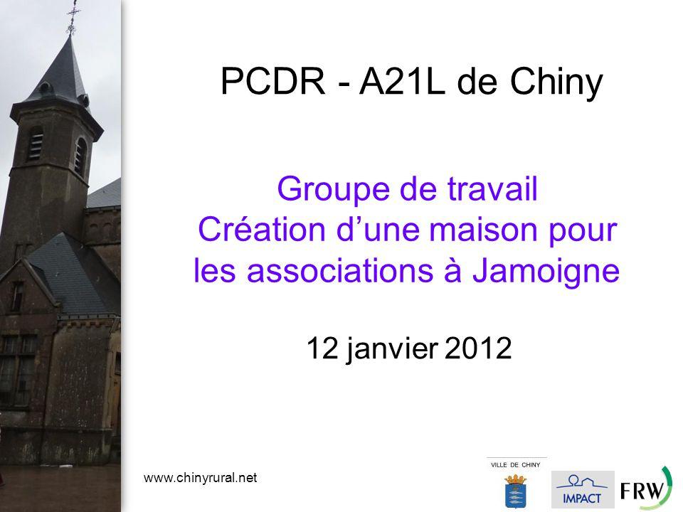 www.chinyrural.net Groupe de travail Création d'une maison pour les associations à Jamoigne 12 janvier 2012 PCDR - A21L de Chiny