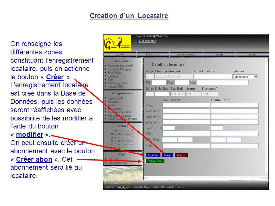 Création d'un Locataire On renseigne les différentes zones constituant l'enregistrement locataire, puis on actionne le bouton « Créer », L'enregistrement locataire est créé dans la Base de Données, puis les données seront réaffichées avec possibilité de les modifier à l'aide du bouton « modifier ».