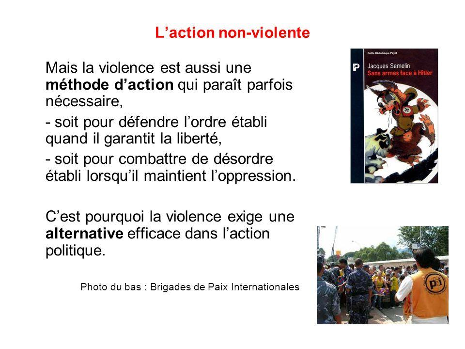 L'action non-violente Mais la violence est aussi une méthode d'action qui paraît parfois nécessaire, - soit pour défendre l'ordre établi quand il garantit la liberté, - soit pour combattre de désordre établi lorsqu'il maintient l'oppression.