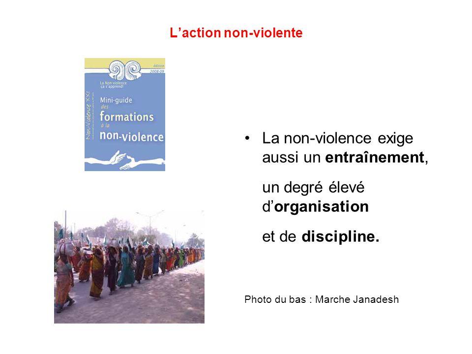 L'action non-violente La non-violence exige aussi un entraînement, un degré élevé d'organisation et de discipline.