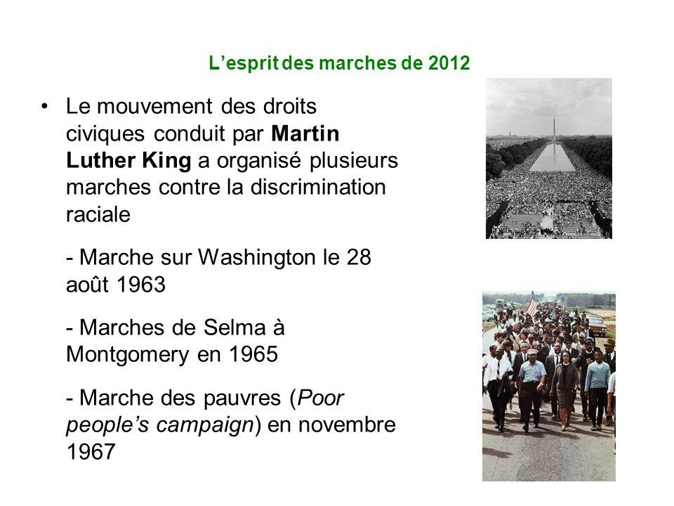 L'esprit des marches de 2012 Le mouvement des droits civiques conduit par Martin Luther King a organisé plusieurs marches contre la discrimination raciale - Marche sur Washington le 28 août 1963 - Marches de Selma à Montgomery en 1965 - Marche des pauvres (Poor people's campaign) en novembre 1967