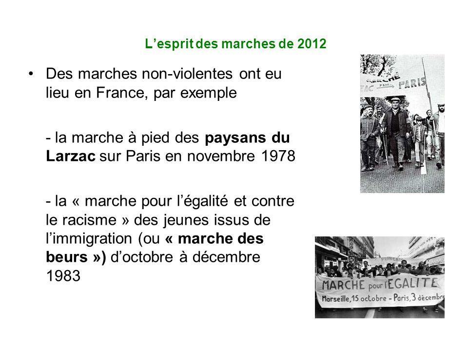 L'esprit des marches de 2012 Des marches non-violentes ont eu lieu en France, par exemple - la marche à pied des paysans du Larzac sur Paris en novembre 1978 - la « marche pour l'égalité et contre le racisme » des jeunes issus de l'immigration (ou « marche des beurs ») d'octobre à décembre 1983