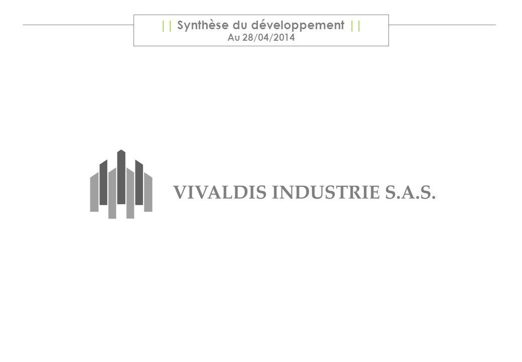 VIVALDIS INDUSTRIE & l'habitat industrialisé Réunion 24 Juin 2013 1 || Synthèse du développement || Au 28/04/2014