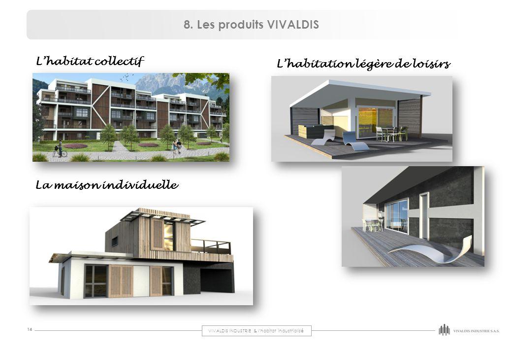 VIVALDIS INDUSTRIE & l'habitat industrialisé 14 L'habitat collectif 8. Les produits VIVALDIS La maison individuelle L'habitation légère de loisirs