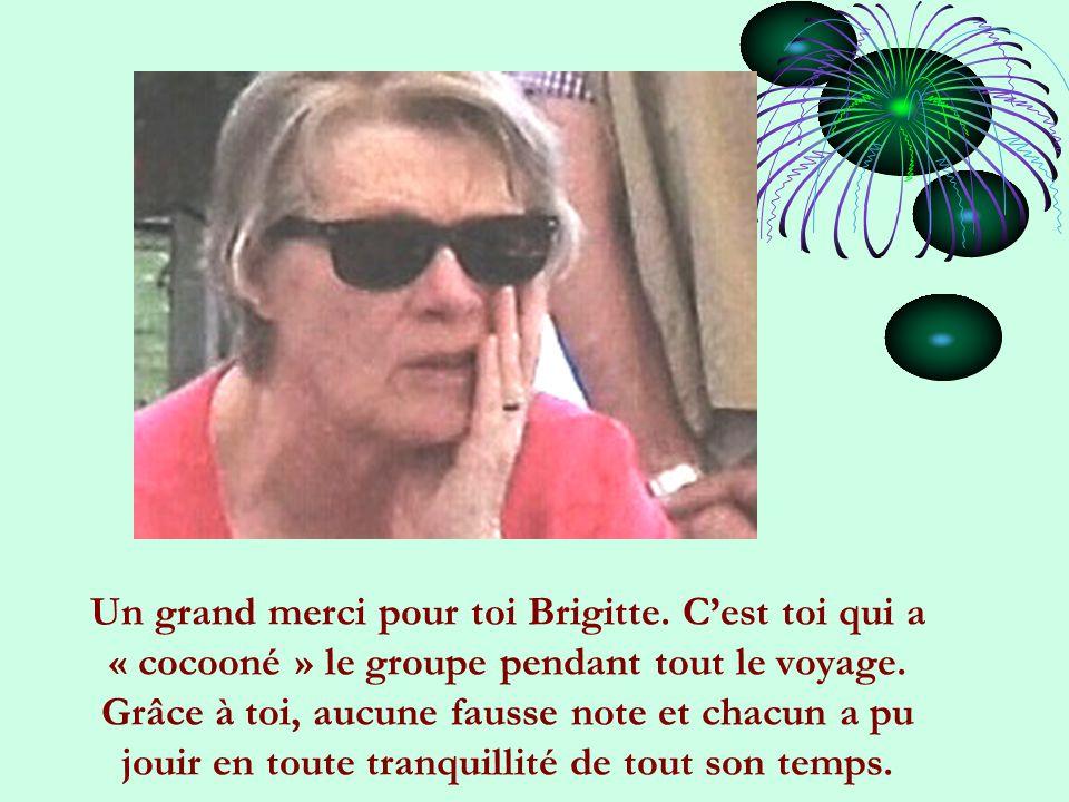 Un grand merci pour toi Brigitte.C'est toi qui a « cocooné » le groupe pendant tout le voyage.