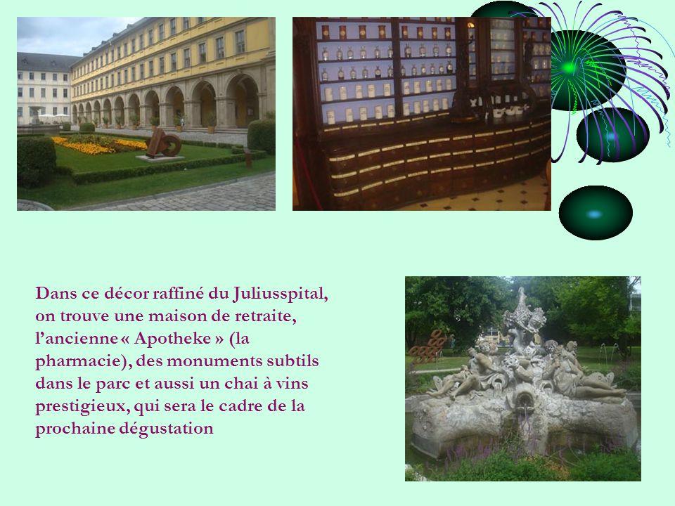 Dans ce décor raffiné du Juliusspital, on trouve une maison de retraite, l'ancienne « Apotheke » (la pharmacie), des monuments subtils dans le parc et aussi un chai à vins prestigieux, qui sera le cadre de la prochaine dégustation