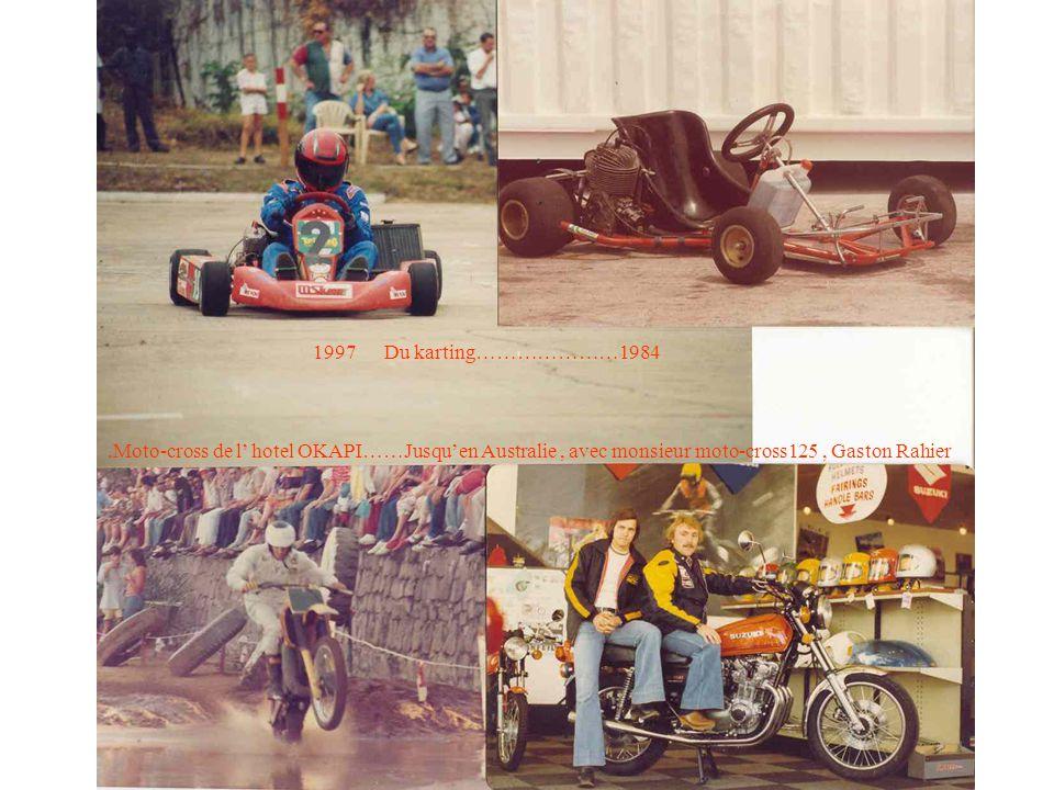 1997 Du karting…………………1984.Moto-cross de l' hotel OKAPI……Jusqu'en Australie, avec monsieur moto-cross125, Gaston Rahier