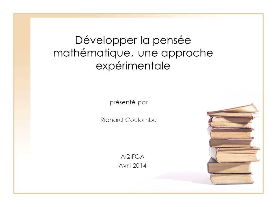 Développer la pensée mathématique, une approche expérimentale présenté par Richard Coulombe AQIFGA Avril 2014