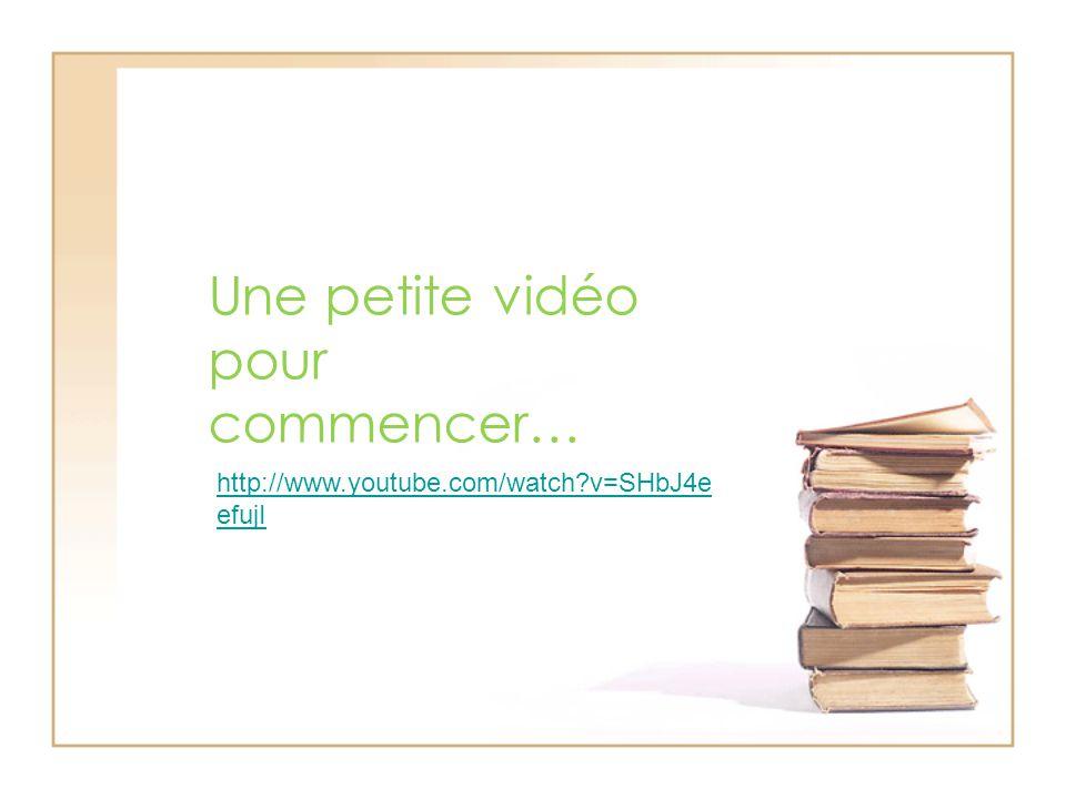 Une petite vidéo pour commencer… http://www.youtube.com/watch v=SHbJ4e efujI