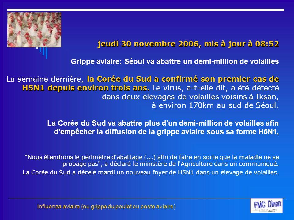 jeudi 30 novembre 2006, mis à jour à 08:52 la Corée du Sud a confirmé son premier cas de H5N1 depuis environ trois ans. jeudi 30 novembre 2006, mis à